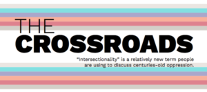 """The Crossroads- """"Intersectionality"""" is a relatively new term people are using to discuss centuries-old oppression."""